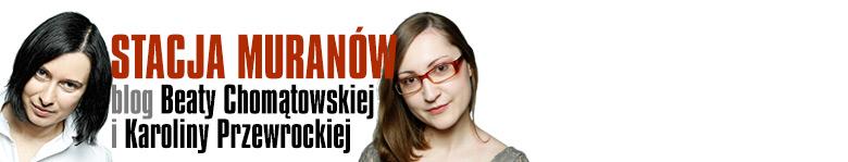 Stacja Muranów - Blog Beaty Chomątowskiej i Karoliny Przewrockiej